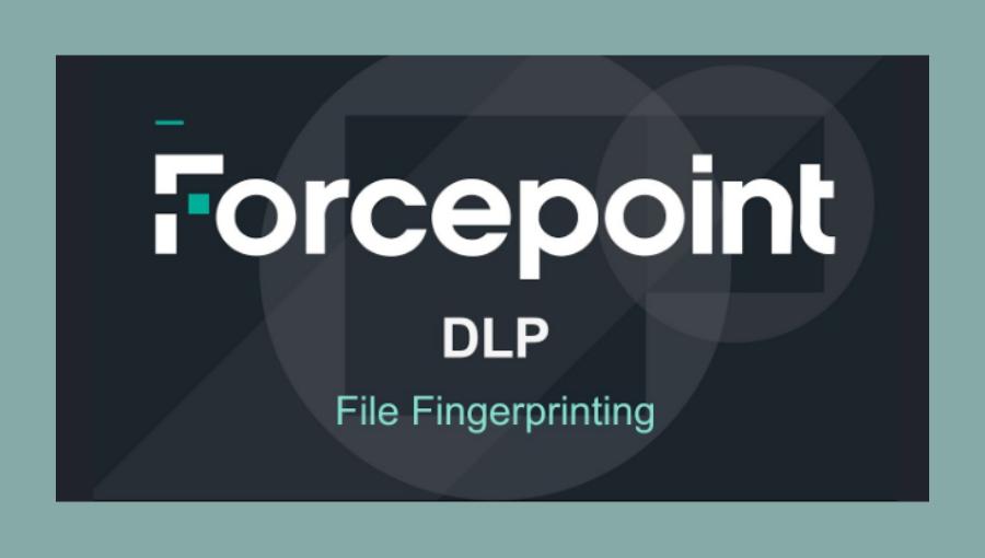 Forcepoint DLP file fingerprinting
